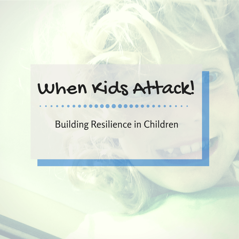Image of a child with text When kids attack: Building resilience in children